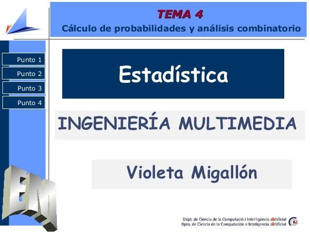 Punto 2 Punto 3 Punto 4 Punto 1 TEMA 4TEMA 4 Cálculo de probabilidades y análisis combinatorio Punto 1 Punto 2 Punto 3 Pun...