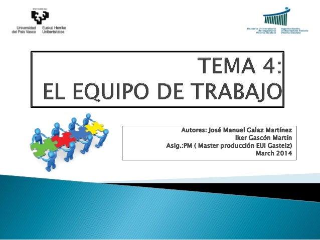 Autores: José Manuel Galaz Martínez Iker Gascón Martín Asig.:PM ( Master producción EUI Gasteiz) March 2014