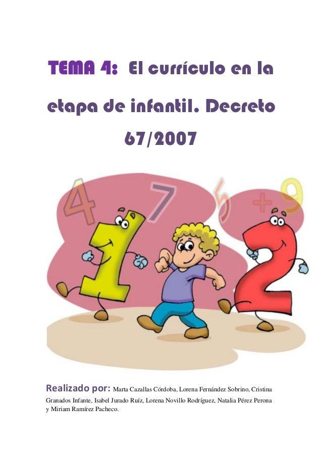 TEMA 4: El currículo en laetapa de infantil. Decreto                             67/2007Realizado por: Marta Cazallas Córd...