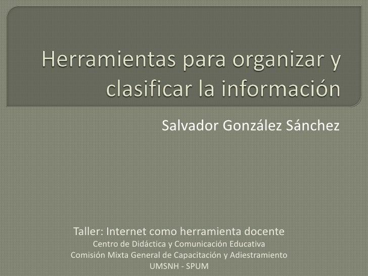 Salvador González Sánchez     Taller: Internet como herramienta docente      Centro de Didáctica y Comunicación Educativa ...