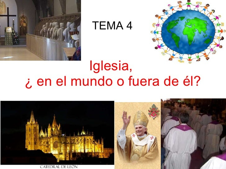 Iglesia,  ¿ en el mundo o fuera de él? TEMA 4