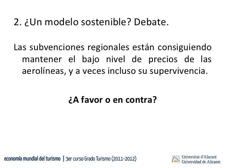 2. ¿Un modelo sostenible? Debate.     Las subvenciones regionales están consiguiendo          mantener...