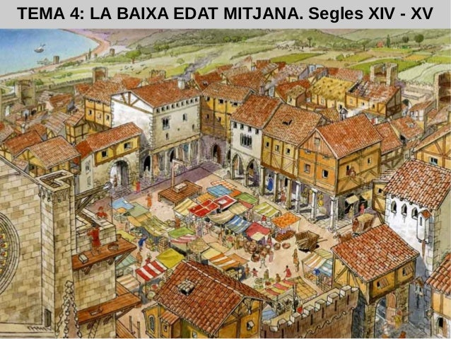 TEMA 4: LA BAIXA EDAT MITJANA. Segles XIV - XV