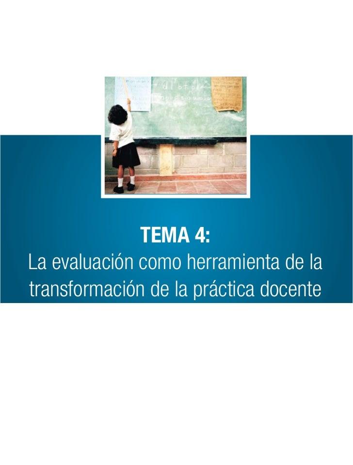 TEMA 4:La evaluación como herramienta de latransformación de la práctica docente