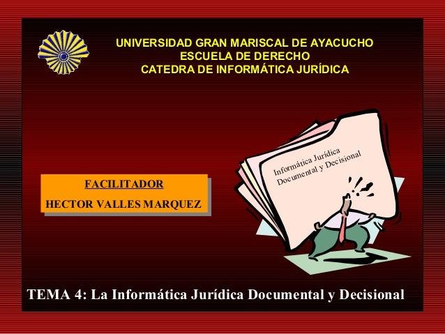 FACILITADOR HECTOR VALLES MARQUEZ FACILITADOR HECTOR VALLES MARQUEZ TEMA 4: La Informática Jurídica Documental y Decisiona...