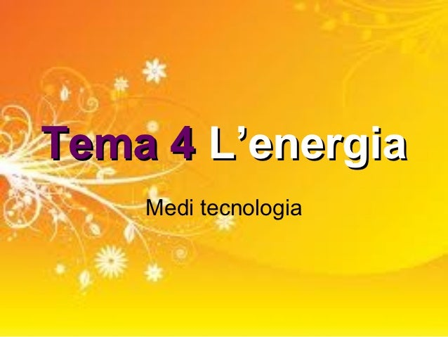 Tema 4 L'energia    Medi tecnologia