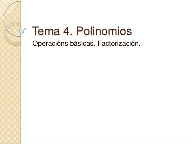 Tema 4. PolinomiosOperacións básicas. Factorización.