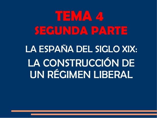 TEMA 4 SEGUNDA PARTE LA ESPAÑA DEL SIGLO XIX: LA CONSTRUCCIÓN DE UN RÉGIMEN LIBERAL