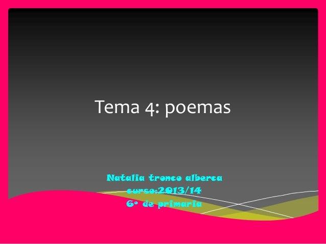 Tema 4: poemas  Natalia tronco alberca curso:2013/14 6º de primaria