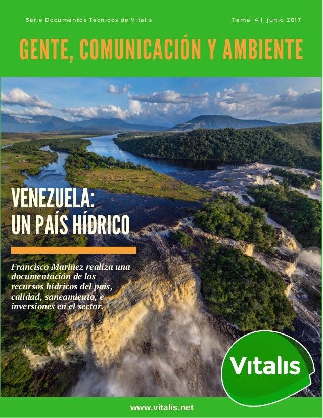 VENEZUELA: UN PAÍS HÍDRICO GENTE, COMUNICACIÓN Y AMBIENTE Francisco Mariñezrealizauna documentación de los recursoshídr...