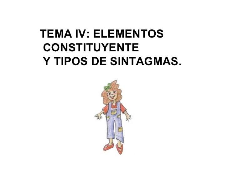 TEMA IV: ELEMENTOS CONSTITUYENTE Y TIPOS DE SINTAGMAS.