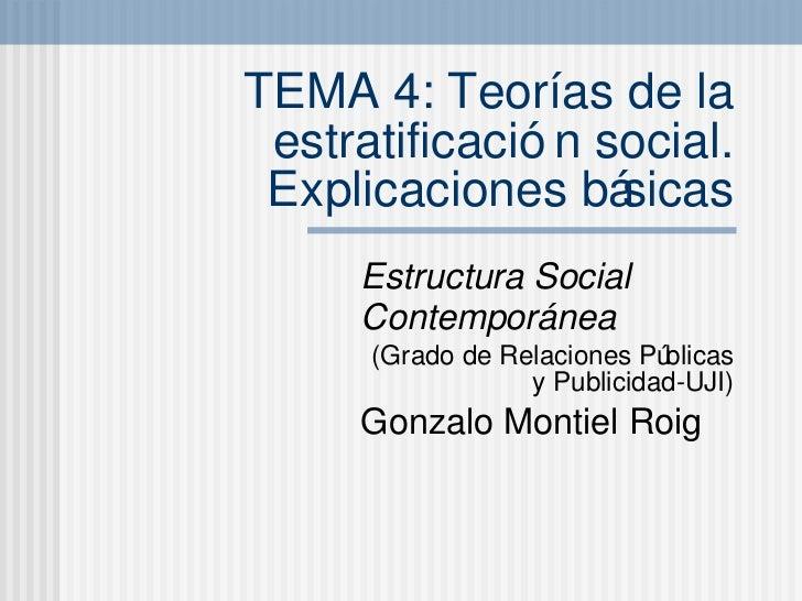 TEMA 4: Teor ías de la estratificación social. Explicaciones básicas Estructura Social Contempor ánea (Grado de Relaciones...
