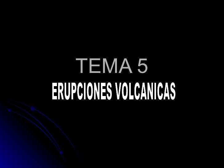 TEMA 5 ERUPCIONES VOLCANICAS