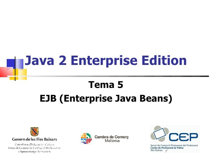 Java 2 Enterprise Edition             Tema 5   EJB (Enterprise Java Beans)
