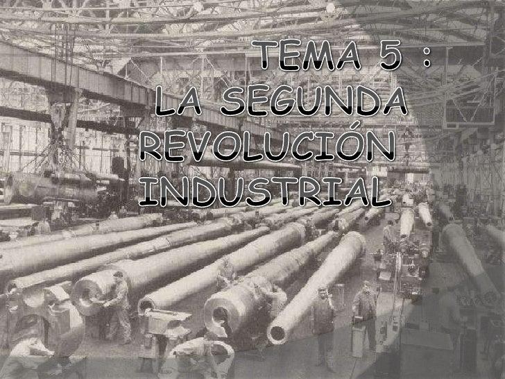TEMA 5 :<br /> LA SEGUNDA                   REVOLUCIÓN INDUSTRIAL <br />