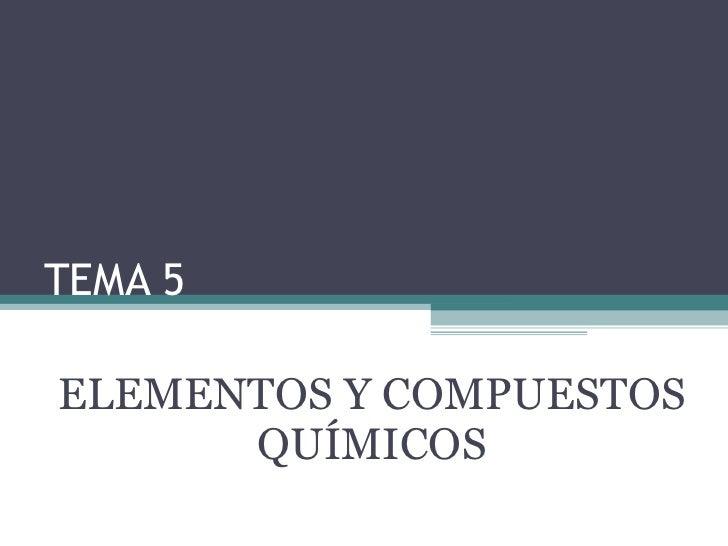 TEMA 5 ELEMENTOS Y COMPUESTOS QUÍMICOS