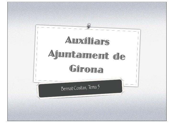 AuxiliarsAjuntament de    Girona  Bernat Costas, Tema 5