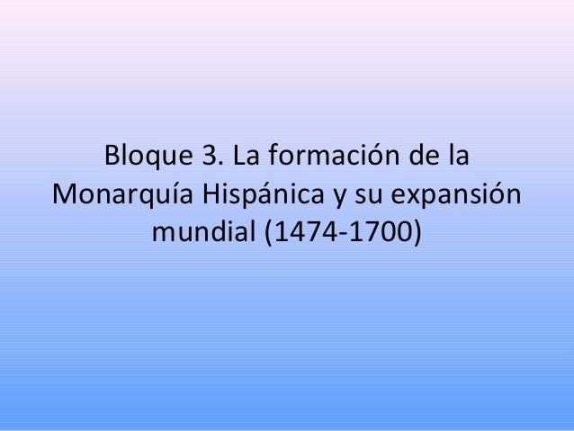 Bloque 3. La formación de la Monarquía Hispánica y su expansión mundial (1474-1700)