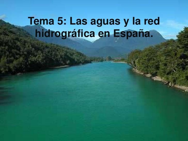 Tema 5: Las aguas y la red hidrográfica en España.