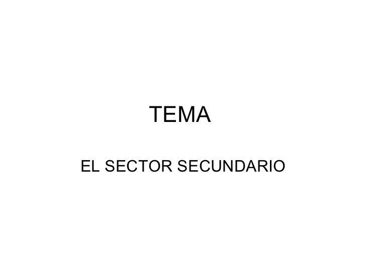 TEMA  EL SECTOR SECUNDARIO