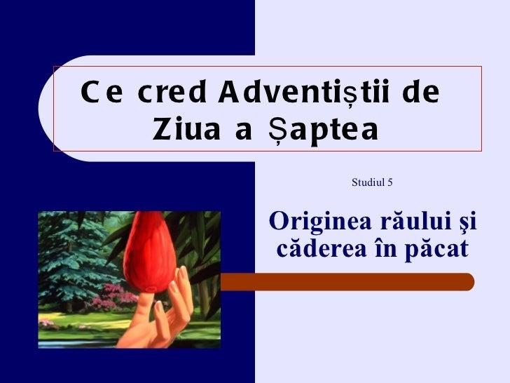 Ce cred Adventi ştii de  Z iua a Şaptea Studiul  5 Originea r ăului şi căderea în păcat