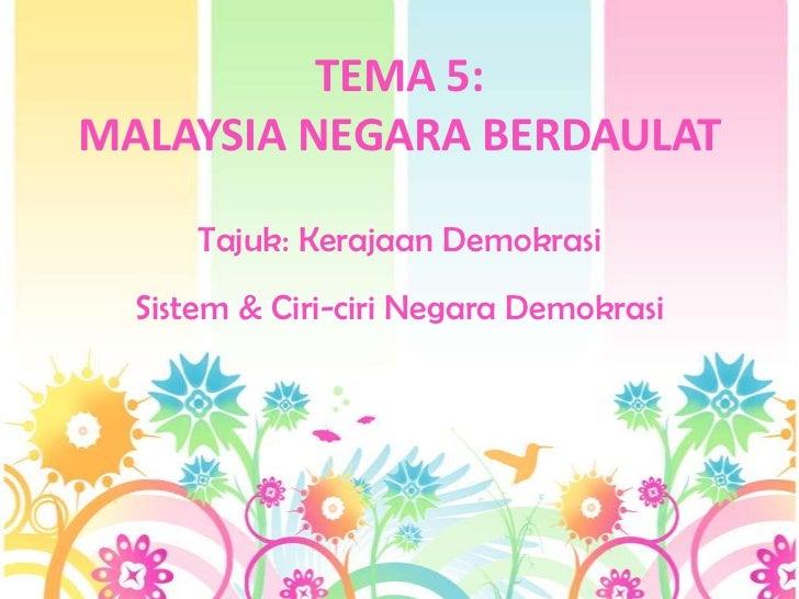 TEMA 5:MALAYSIA NEGARA BERDAULAT      Tajuk: Kerajaan Demokrasi  Sistem & Ciri-ciri Negara Demokrasi