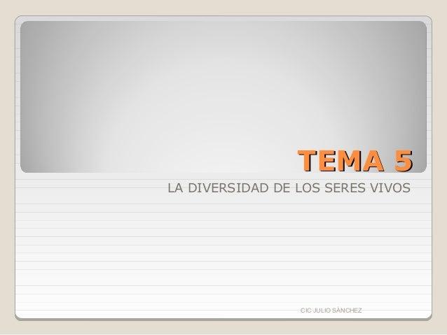 TEMA 5LA DIVERSIDAD DE LOS SERES VIVOS                 CIC JULIO SÁNCHEZ