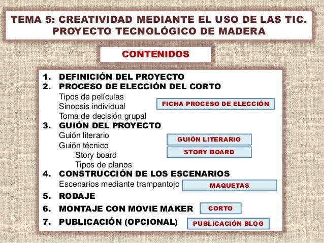 TEMA 5: CREATIVIDAD MEDIANTE EL USO DE LAS TIC.      PROYECTO TECNOLÓGICO DE MADERA                       CONTENIDOS     1...