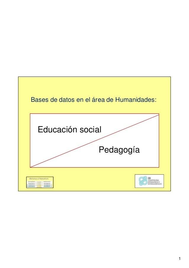 1 Bases de datos en el área de Humanidades: Educación social Pedagogía