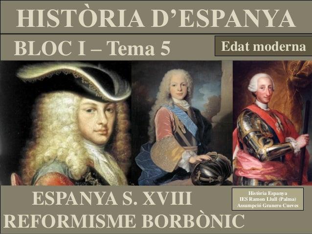 HISTÒRIA D'ESPANYA BLOC I – Tema 5  Edat moderna  Història Espanya IES Ramon Llull (Palma) Assumpció Granero Cueves  ESPAN...