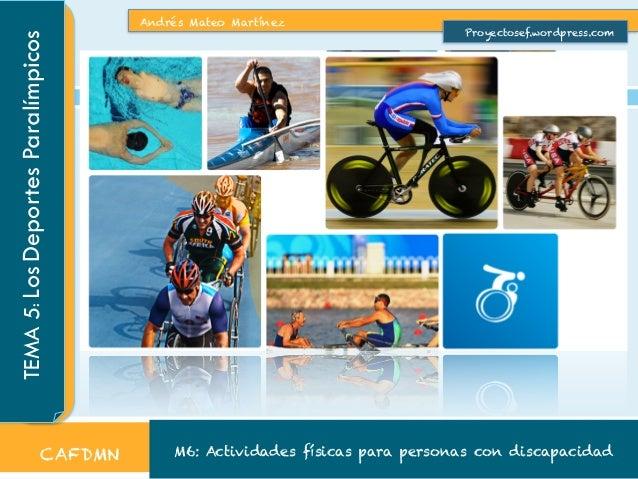 Andrés Mateo Martínez M6: Actividades físicas para personas con discapacidad TEMA5:LosDeportesParalímpicos CAFDMN Proyecto...