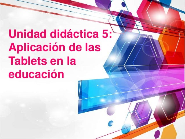 Unidad didáctica 5: Aplicación de las Tablets en la educación