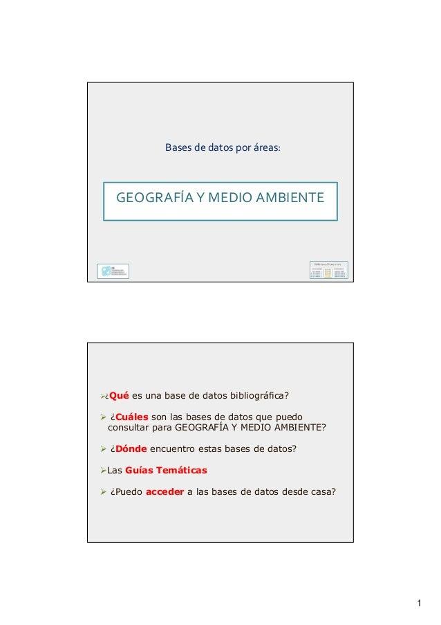 1 Bases de datos por áreas: GEOGRAFÍA Y MEDIO AMBIENTE ¿Qué es una base de datos bibliográfica? ¿Cuáles son las bases de d...
