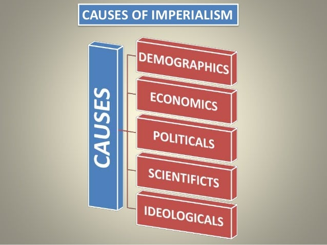 causes of imperialism John a hobson imperialism a study (1902) note these extracts from hobson's text present his views on the causes of imperialism for hobson it is not the search for new markets but the profitable employment of surplus financial resources that is at the basis of the drive to imperialism.