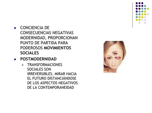 CONCIENCIA DE CONSECUENCIAS NEGATIVAS MODERNIDAD, PROPORCIONAN PUNTO DE PARTIDA PARA PODEROSOS MOVIMIENTOS SOCIALES POSTMO...