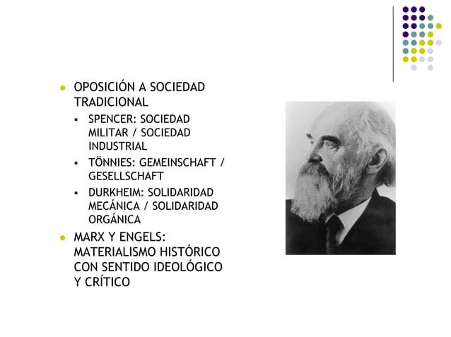 OPOSICIÓN A SOCIEDAD TRADICIONAL SPENCER: SOCIEDAD MILITAR / SOCIEDAD INDUSTRIAL TÖNNIES: GEMEINSCHAFT / GESELLSCHAFT DURK...