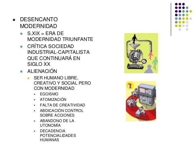 DESENCANTO MODERNIDAD S.XIX = ERA DE MODERNIDAD TRIUNFANTE CRÍTICA SOCIEDAD INDUSTRIAL-CAPITALISTA QUE CONTINUARÁ EN SIGLO...