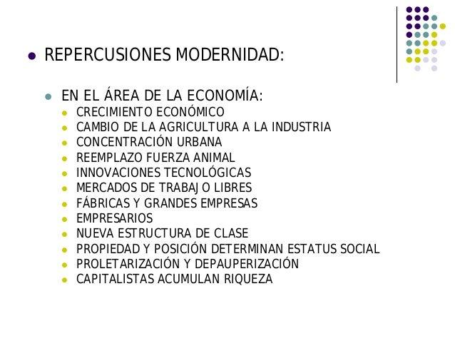 REPERCUSIONES MODERNIDAD: EN EL ÁREA DE LA ECONOMÍA: CRECIMIENTO ECONÓMICO CAMBIO DE LA AGRICULTURA A LA INDUSTRIA CONCENT...