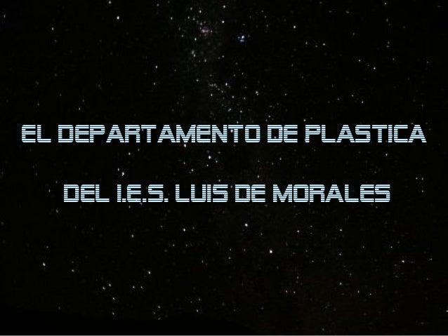 EL DEPARTAMENTO DE PLASTICA DEL I.E.S. LUIS DE MORALES