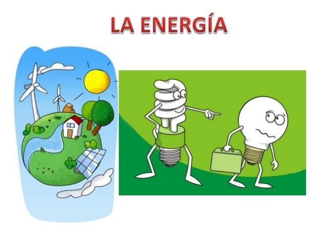 1. ¿QUÉ ES LA ENERGÍA? La ENERGÍA causa los cambios que ocurren en la naturaleza.  La energía se manifiesta de diversas f...