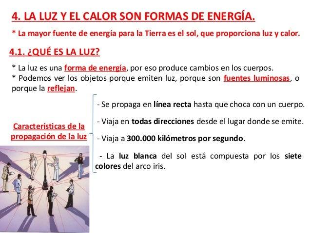 4. LA LUZ Y EL CALOR SON FORMAS DE ENERGÍA. * La mayor fuente de energía para la Tierra es el sol, que proporciona luz y c...