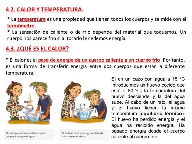 4.2. CALOR Y TEMPERATURA. * La temperatura es una propiedad que tienen todos los cuerpos y se mide con el termómetro. * La...