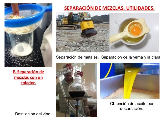 E. Separación de mezclas con un colador. SEPARACIÓN DE MEZCLAS. UTILIDADES. Separación de metales. Separación de la yema y...