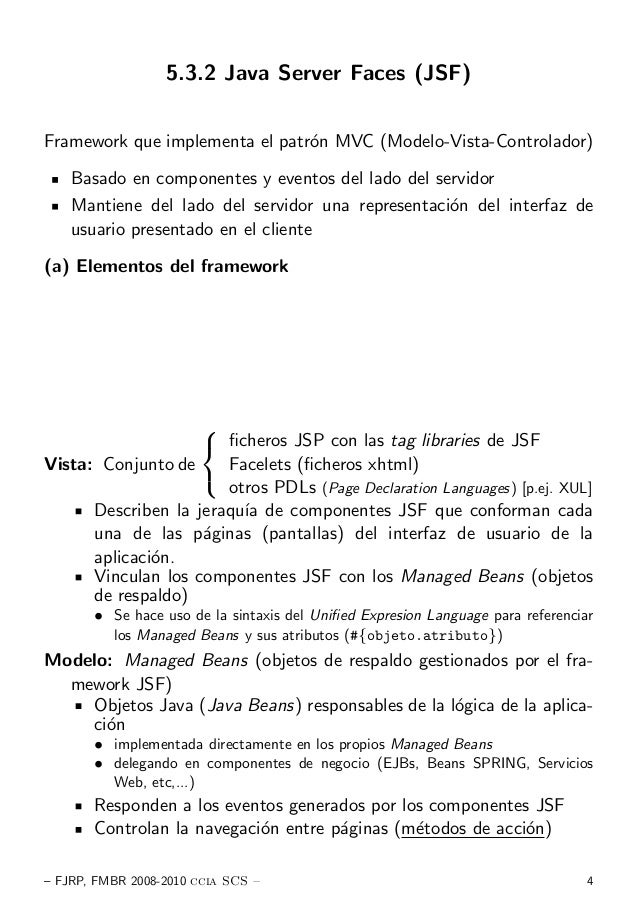 5.3.2 Java Server Faces (JSF) Framework que implementa el patr´on MVC (Modelo-Vista-Controlador) Basado en componentes y e...