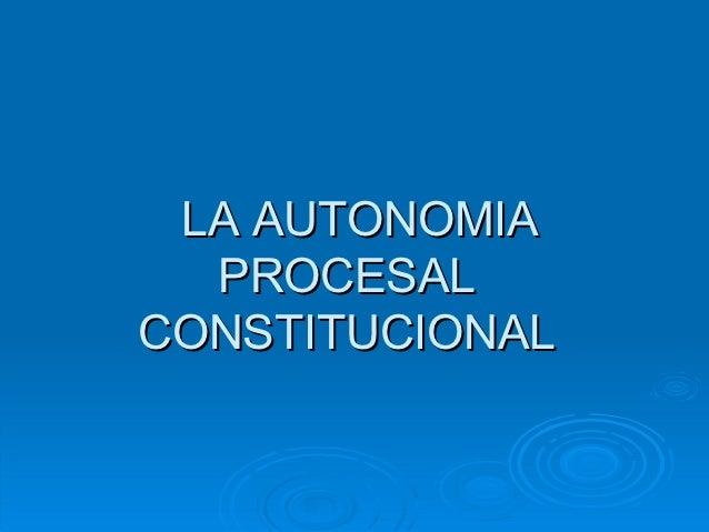 LA AUTONOMIA  PROCESALCONSTITUCIONAL