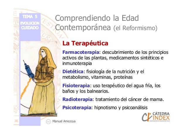 Comprendiendo la Edad Contemporánea (el Reformismo) La Terapéutica Farmacoterapia: descubrimiento de los principios activo...