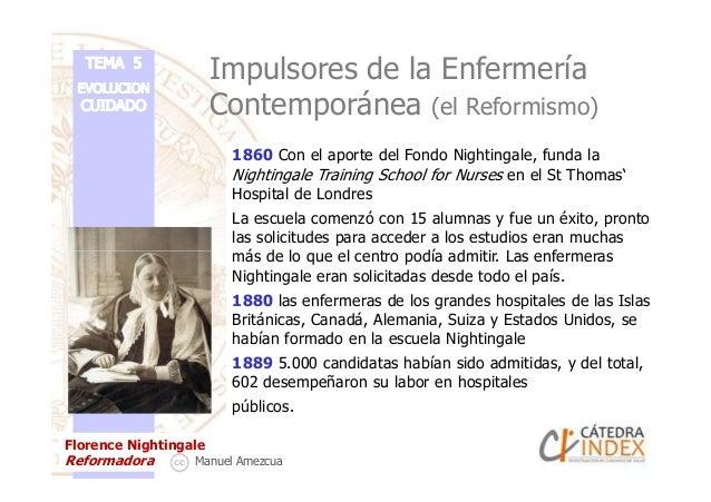 Impulsores de la Enfermería Contemporánea (el Reformismo) 1860 Con el aporte del Fondo Nightingale, funda la Nightingale T...