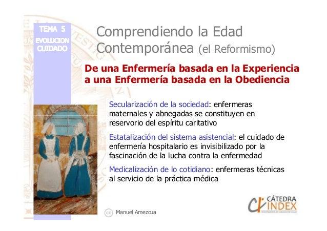 Comprendiendo la Edad Contemporánea (el Reformismo) Secularización de la sociedad: enfermeras maternales y abnegadas se co...