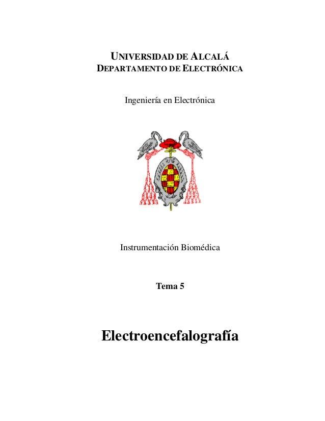 UNIVERSIDAD DE ALCALÁDEPARTAMENTO DE ELECTRÓNICAIngeniería en ElectrónicaInstrumentación BiomédicaTema 5Electroencefalogra...