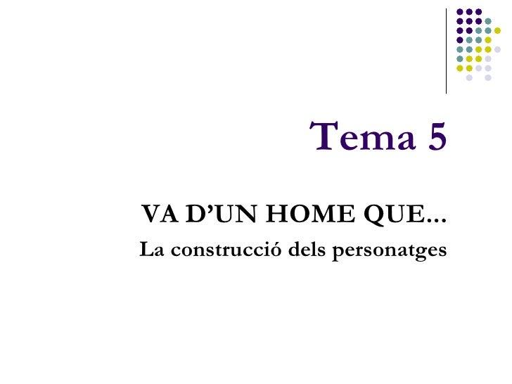 Tema 5VA D'UN HOME QUE...La construcció dels personatges